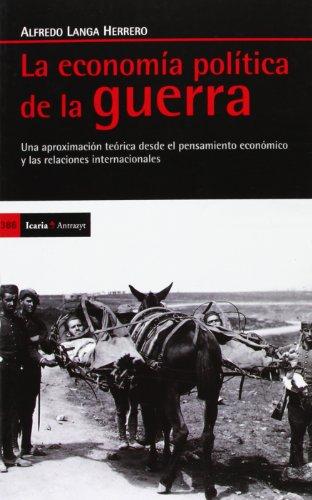 La Economía De La Guerra. Una Aproximación Teórica Desde El Pensamiento Económico Y Las Relaciones Internacionales (Antrazyt)