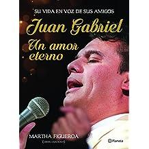 Juan Gabriel. Un amor eterno: Una vida en voz de sus amigos