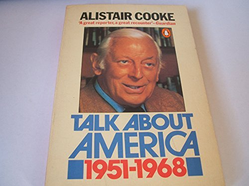 Talk About America, 1951-68 by Alistair Cooke (1981-09-24)