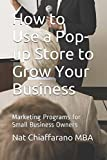 How to Use a Pop-up Store to Grow Your Business: Marketing Programs for Small Business Owners