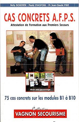 CAS CONCRETS AFPS. Attestation de formation aux premiers secours, 75 cas concrets sur les modules B1 à B10 par Nelly Boucher