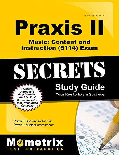 Praxis II Music Content and Instruction (5114) Exam Secrets Study Guide: Praxis II Test Review for the Praxis II Subject Assessments