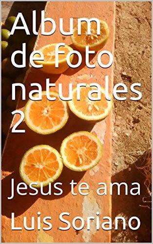 Album de foto naturales 2: Jesus te ama por Luis Soriano