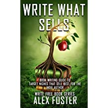 Write What Sells!: Book Writing Guide to Target Niches That Sell Best for the Indie Author. Write Free Book Series