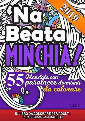 'Na beata minchia! 55 Mandala con parolacce divertenti da colorare: Il libro da colorare per adulti per sfogare la rabbia!