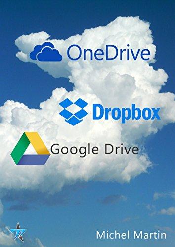 Le cloud enfin expliqué 2e édition: OneDrive, Dropbox et Google Drive par Michel Martin