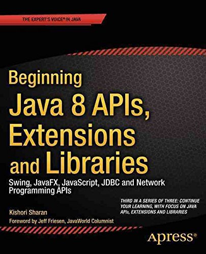 [(Beginning Java 8 Apis, Extensions and Libraries : Swing, Javafx, JavaScript, JDBC and Network Programming Apis)] [By (author) Kishori Sharan] published on (November, 2014)