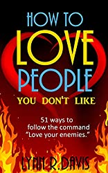 How To Love People You Don't Like: 51 Ways To Follow The Command Love Your Enemies  (Revised Edition) (English Edition)
