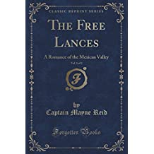 The Free Lances, Vol. 1 of 3: A Romance of the Mexican Valley (Classic Reprint) by Captain Mayne Reid (2015-09-27)
