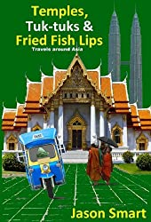Temples, Tuk-tuks and Fried Fish Lips: Travels Around Asia