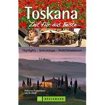 Reiseführer Toskana - Zeit für das Beste: Highlights, Geheimtipps, Wohlfühladressen. Mit Florenz, Pisa, Siena, Grosseto uvm. 288 Seiten mit über 400 Fotos