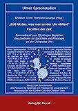 """""""Zeit ist das, was man an der Uhr abliest"""" – Facetten der Zeit: Sammelband zum 25-jährigen Bestehen des Zentrums für Sprachen und Philologie an der Universität Ulm (Schriftenreihe Ulmer Sprachstudien)"""