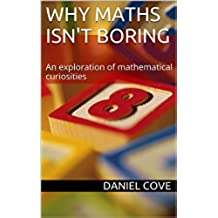 Why Maths Isn't Boring: An exploration of mathematical curiosities (English Edition)