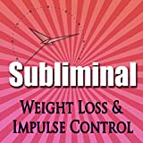 Subliminal Weight Loss & Impulse Control: Natural Appetite Supression, Block Cortisol, Stop Night
