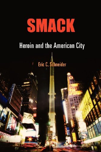 smack-heroin-and-the-american-city-politics-and-culture-in-modern-america-by-eric-c-schneider-2011-0