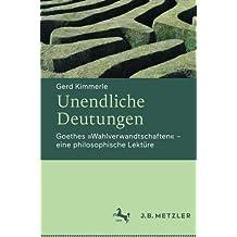 """Unendliche Deutungen: Goethes """"Wahlverwandtschaften"""" - eine philosophische Lektüre"""