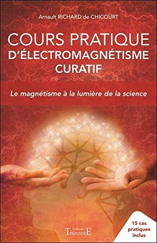 Cours pratique d'électromagnétisme curatif - Le magnétisme à la lumière de la science
