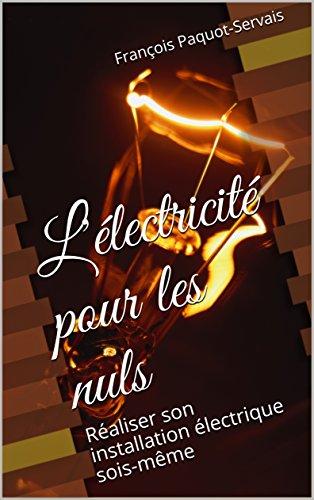 Lu0027électricité Pour Les Nuls: Réaliser Son Installation électrique Sois Même  Par [