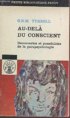 AU DELA DU CONSCIENT : TELEPATHIE - CLAIRVOYANCE - SURVIVANCE, / DECOUVERTES ET POSSIBILITES DE LA PARAPSYCHOLOGIE / COLLECTION