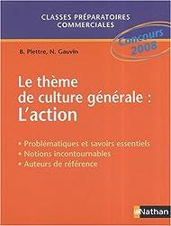 Le thème de culture générale : L'action : Problématique et savoirs essentiels ; Notions incontournables ; Auteurs de référence ; Méthodologie de la dissertation