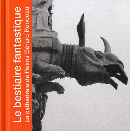 Le bestiaire fantastique : La cathédrale de Reims par Gérard Rondeau