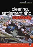 Clearing, Settlement and Custody (Securities Institute Operations Management)