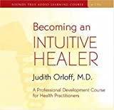 Becoming an Intuitive Healer: A Professional Development Course for Health Practitioners by Judith Orloff (2007-03-02)