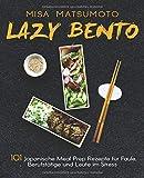 Lazy Bento: 101 Japanische Meal Prep Rezepte für Faule, Berufstätige und Leute im Stress - Misa Matsumoto