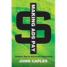 Making Ads Pay: Timeless Tips for Successful Copywriting (Dover Books on History, Political and Social Science) by John Caples (2011-10-20)