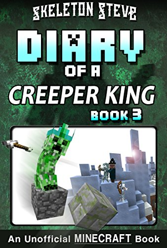 Creeper King - Book 3: Unofficial Minecraft Books for Kids, Teens, & Nerds - Adventure Fan Fiction Diary Series (Skeleton Steve & ... - Cth'ka the Creeper King) (English Edition) ()
