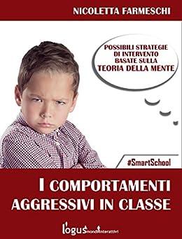 Comportamenti aggressivi in classe : Possibili strategie sulla base della teoria della mente (#SmartSchool) di [Nicoletta Farmeschi]