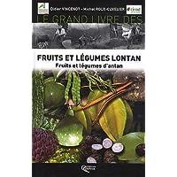 Le grand livre des fruits et légumes lontan : Fruits et légumes d'antan