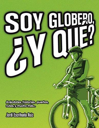 Soy globero, ¿y qué?: Anécdotas, historias, puertos, rutas y mucho más... por Jordi Escrihuela Ruiz