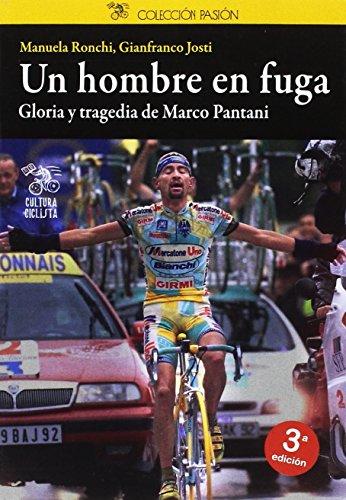 Un hombre en fuga: Gloria y tragedia de Marco Pantani (Pasión) por Manuela Ronchi