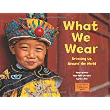 What We Wear: Dressing Up Around the World