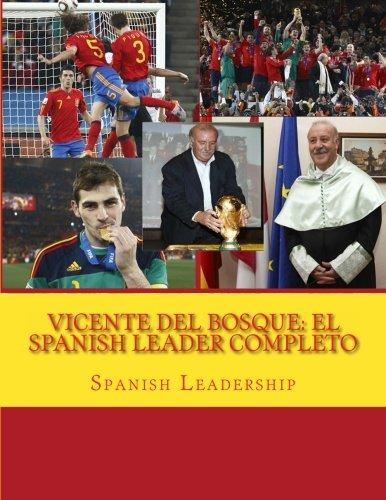 Vicente del Bosque: El Spanish Leader completo por Spanish Leadership