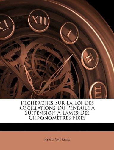 Recherches Sur La Loi Des Oscillations Du Pendule a Suspension a Lames Des Chronometres Fixes