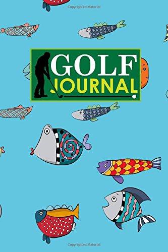 Golf Journal: Golf Course Journal, Golf Score Tracker, Golf Notebooks, Yardage Log, Cute Funky Fish Cover: Volume 19 (Golf Journals) por Rogue Plus Publishing