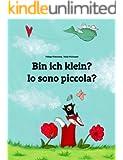 Bin ich klein? Io sono piccola?: Kinderbuch Deutsch-Italienisch (zweisprachig/bilingual) (Weltkinderbuch 12)