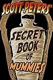 Scott Peters Secret Book Of Mummies: 100 Bizarre Secrets
