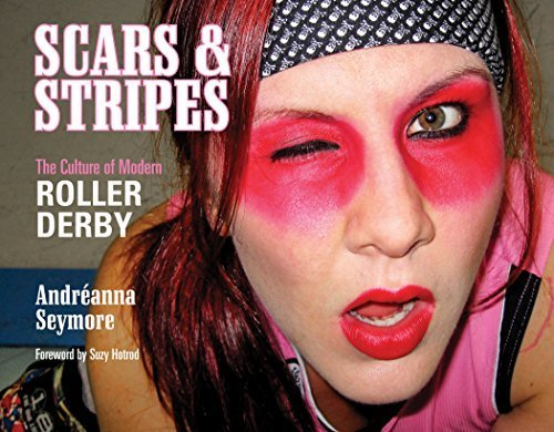 Scars & Stripes: The Culture of Modern Roller Derby by Andr¨¦anna Seymore (2014) Hardcover