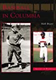 Baseball in Columbia (SC) (Images of Baseball) by Mark Bryant (2004-09-01)