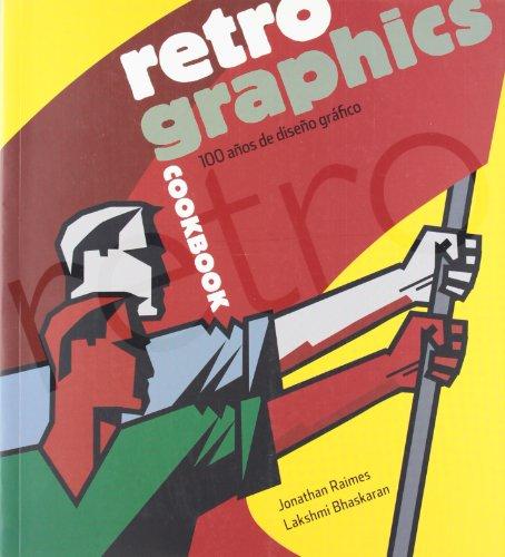 Retro graphics cookbook : 100 años de diseño gráfico por Lakshmi Bhaskaran, Jonathan Raimes
