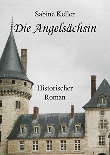 Die Angelsächsin: 1173 n. Chr.: Historischer Roman um Ritter aus England und Frankreich im Mittelalter