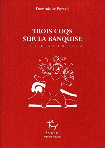 Le Port de la mer de glace - tome 2 Trois coqs sur la banquise (02)
