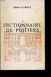 Dictionnaire de Poitiers : Ville d'art et d'histoire, rues, lieux-dits, cités, monuments, curiosités, services publics