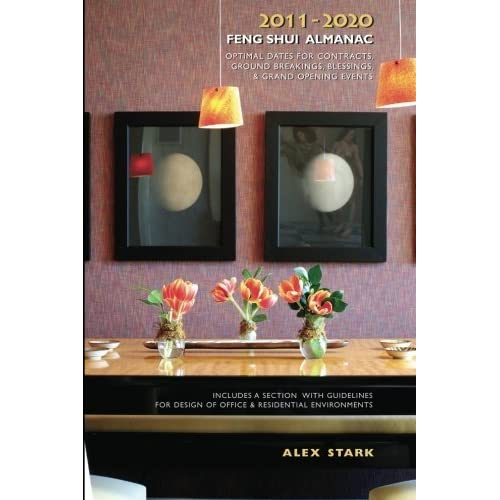2011-2020 Feng Shui Almanac: Optimal Dates for Contracts, Ground Breakings, Blessings, and Grand Opening Events by Alex Stark (2011-03-09)