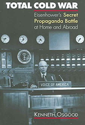 [Total Cold War: Eisenhower's Secret Propaganda Battle at Home and Abroad] (By: Kenneth Osgood) [published: February, 2006]