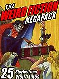The Weird Fiction MEGAPACK ®: 25 Stories from Weird Tales