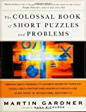The Colossal Book of Short Puzzles and Problems by Gardner, Martin (2005) Hardcover